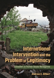 Book cover for International Intervention and the Problem of Legitimacy. Encounters in Postwar Bosnia-Herzegovina by Andrew C. Gilbert, showing rusted truck in front of a damaged building.