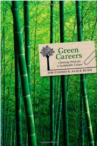 Green Careers by Jim Cassio and Alice Rush