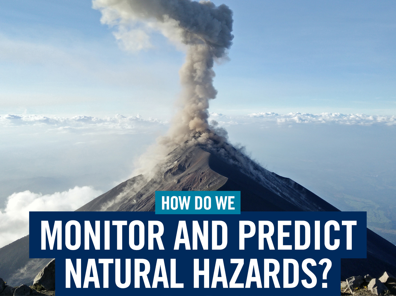 How do we monitor and predict natural hazards?