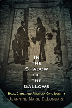 "Jeannine DeLombard's book, ""In the Shadow of the Gallows"""