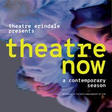Theatre Erindale presents Theatre Now: A Contemporary Season