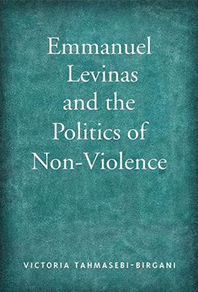 Cover of book by Victoria Tahmasebi-Birgani -- Emmanuel Levinas and the Politics of Non-Violence