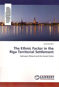 Cover of book by Jerzy Borzecki --The Ethnic Factor in the Riga Territorial Settlement