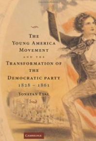 Cover of book by Yanotan Eyal --The Young America Movement and the Transformation of the Democratic Party