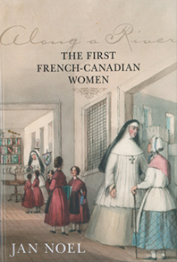 Cover of book by Jan Noel -- Along A River, The First French-Canadian Women