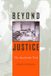 Cover of book by Rebecca Wittmann -- Beyond Justice, The Auschwitz Trial