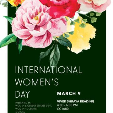 "We welcome you to celebrate International Women's Day with us on Thursday March 9th. This event will consist of a ""Vivek Shraya Reading"" in CC 1080 from 4:00-6:00pm followed by a ""Women's Centre Art Show"" from 6:00-9:00pm in the CCT Atrium. Please join us to learn more!"