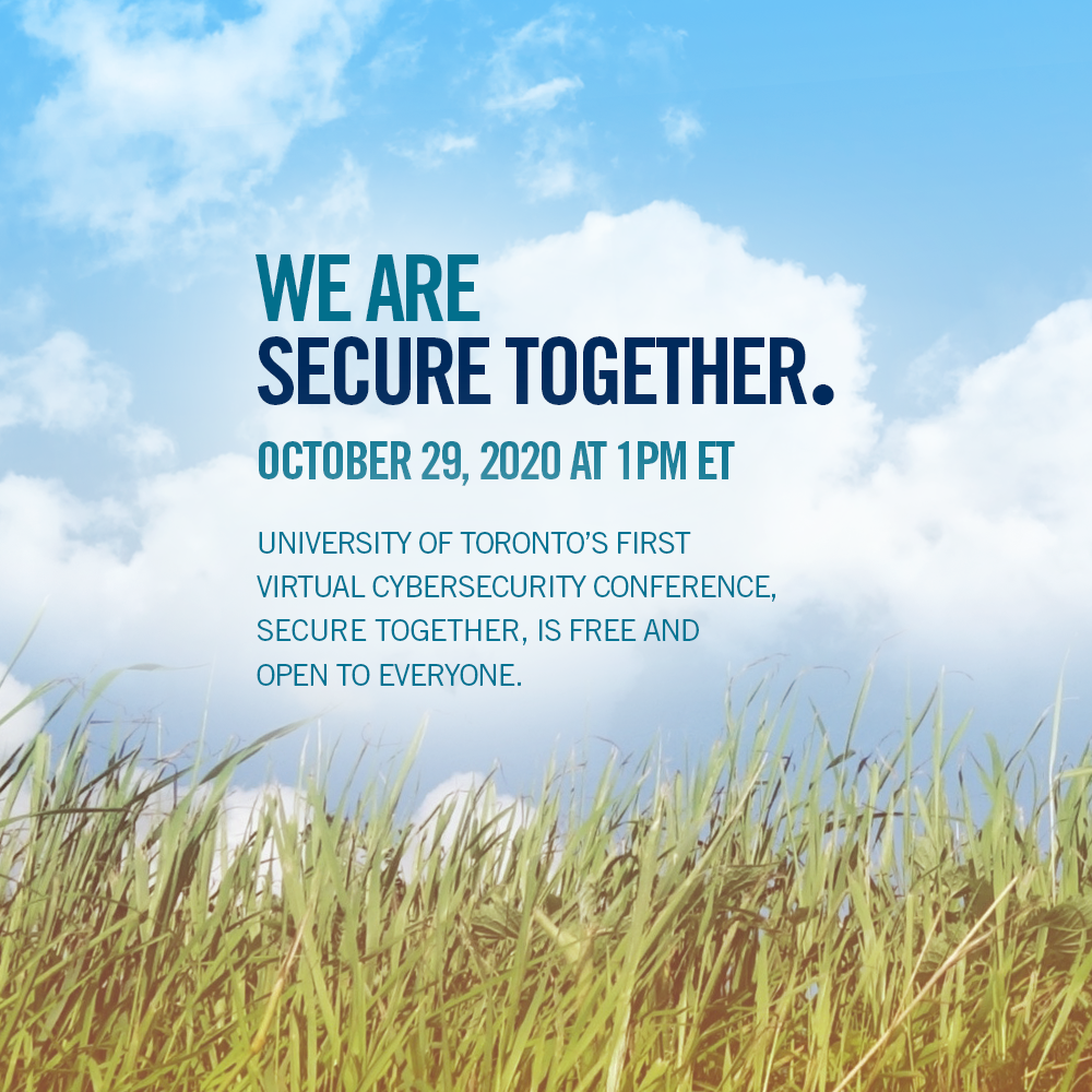 We are Secure Together. Oct 29, 2020 at 1 PM ET. University of Torontos first virtual information security conference.