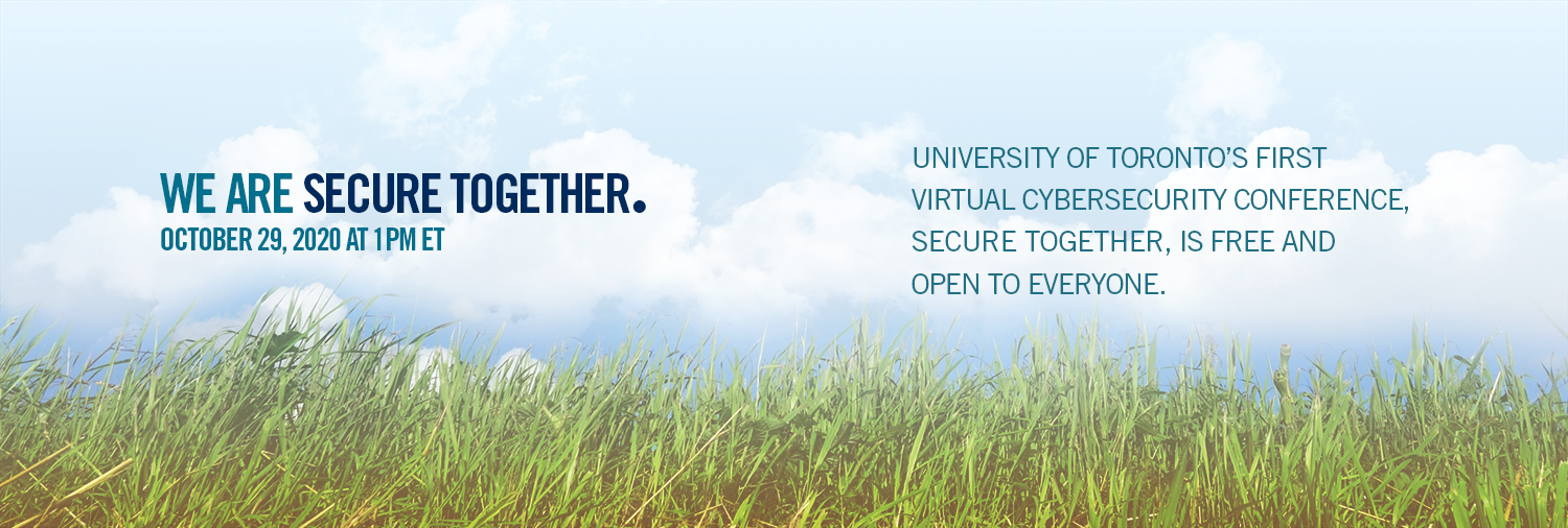 We are Secure Together - Oct 29, 2020, 1 PM ET - U of Ts first virtual cybersecurity conference
