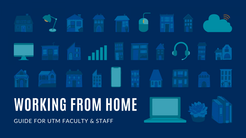 Working from home - guide for UTM faculty and staff