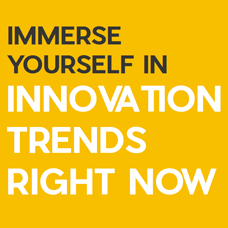 Immerse yourself in innovation trends right now