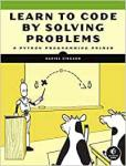 Learn to Code by Solving Problems A Python Programming Primer by Daniel Zingaro