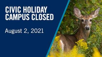 Deer wandering the UTM campus, with the following text: Civic Holiday Campus Closed August 2, 2021