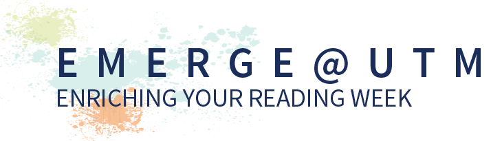 "Emerge @ UTM 2017. Banner with the words ""Enriching your reading week."""