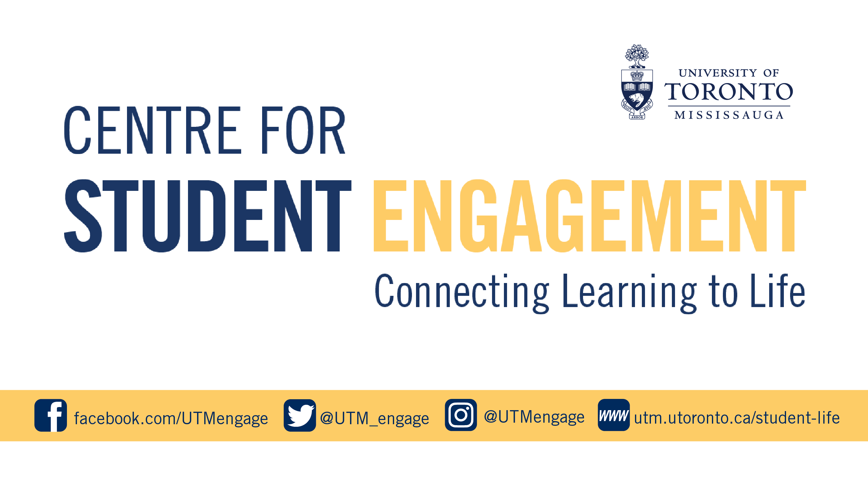 Centre for Student Engagement. Connecting learning to life. facebook.com/utmengage. Twitter @UTM_engage. Instagram @UTMengage. www.utoronto.ca/student-life