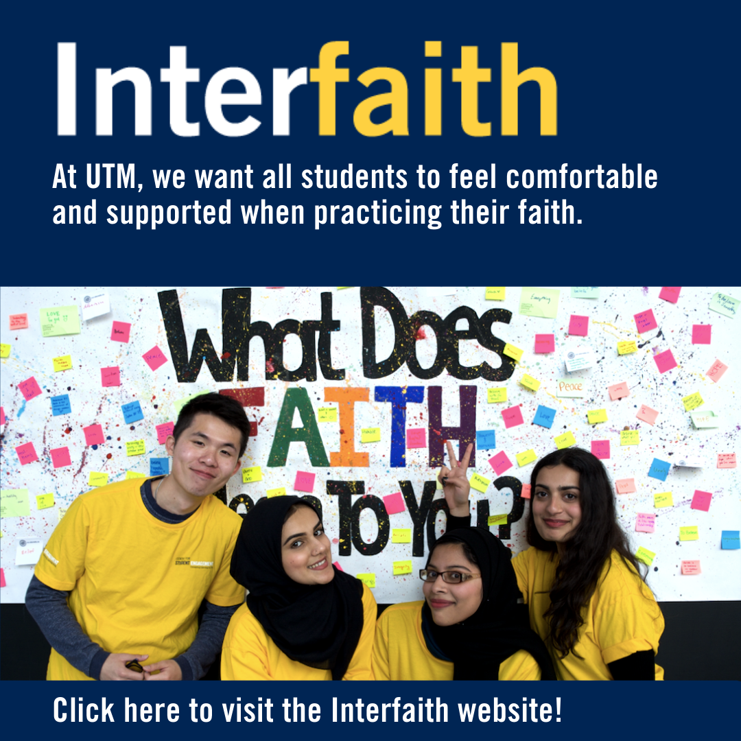 Interfaith - At UTM, we want all students to feel comfortable and supported when practicing their faith.